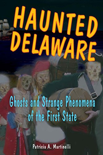 Haunted Delaware: Ghosts and Strange Phenomena of the First State (Haunted Series) by [Patricia A. Martinelli]