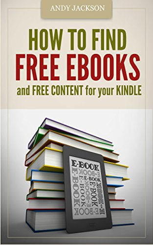 How to Find Free eBooks and Free Content for your Kindle: Downloading Ebooks, Offline Web Content, Blogs and News Feeds, Files Conversion (English Edition)
