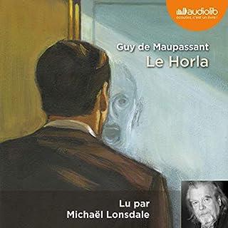 Le Horla                   De :                                                                                                                                 Guy de Maupassant                               Lu par :                                                                                                                                 Michaël Lonsdale                      Durée : 1 h et 3 min     20 notations     Global 4,5