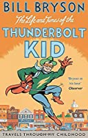 The Life And Times Of The Thunderbolt Kid: Travels Through my Childhood (Bryson) by Bill Bryson(2015-11-05)