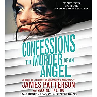 Confessions: The Murder of an Angel                   By:                                                                                                                                 James Patterson,                                                                                        Maxine Paetro                               Narrated by:                                                                                                                                 Lauren Fortgang                      Length: 5 hrs and 10 mins     156 ratings     Overall 4.4