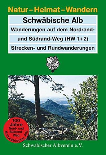 Schwäbische Alb: Wanderungen auf dem Nordrand- und Südrandweg (HW 1 und 2). Strecken- und Rundwanderungen (Natur - Heimat - Wandern)