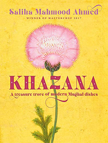 Khazana: An Indo-Persian cookbook with recipes inspired by the Mughals: A treasure trove of Indo-Persian recipes inspired by the Mughals
