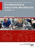 Grundkenntnisse Industrielle Metallberufe Lernfelder 1 - 4 - Reiner Haffer