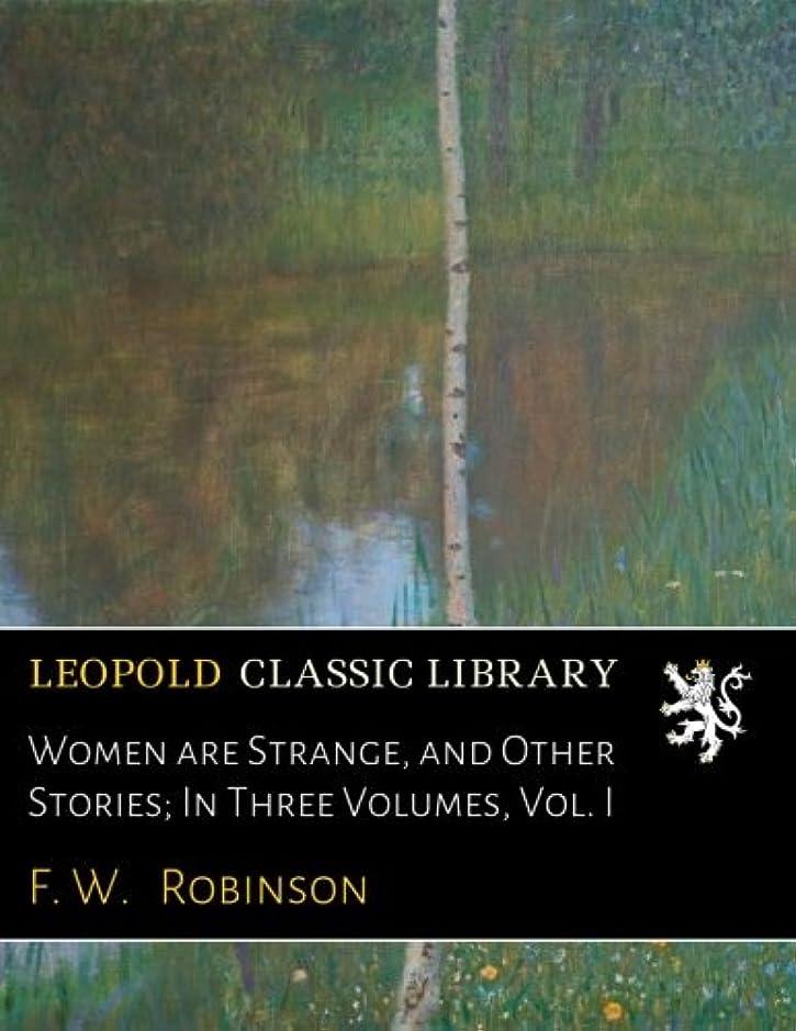 キャンディー証明大工Women are Strange, and Other Stories; In Three Volumes, Vol. I