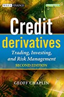 Credit Derivatives: Trading, Investing, and Risk Management (The Wiley Finance Series)