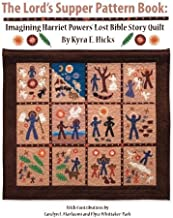 The Lord's Supper Pattern Book: Imagining Harriet Powers' Lost Bible Story Quilt by Hicks, Kyra E. (November 20, 2011) Paperback