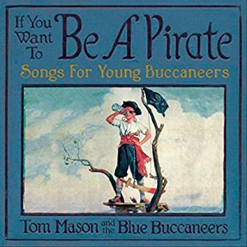 If You Want to Be a Pirate: Songs for Young Buccaneers