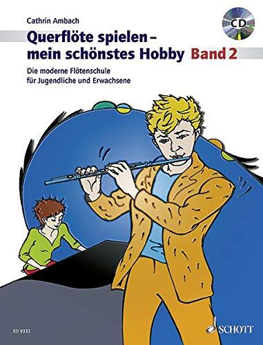 Querflöte spielen - mein schönstes Hobby: Die moderne Flötenschule für Jugendliche und Erwachsene. Band 2. Flöte. Ausgabe mit CD.