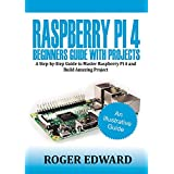 Raspberry Pi 4 Beginners Guide With Projects: A Step by Step Guide to Master Raspberry Pi 4 and Build Amazing Projects (English Edition)
