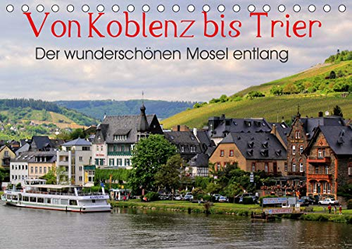 Der wunderschönen Mosel entlang – Von Koblenz bis Trier (Tischkalender 2021 DIN A5 quer)