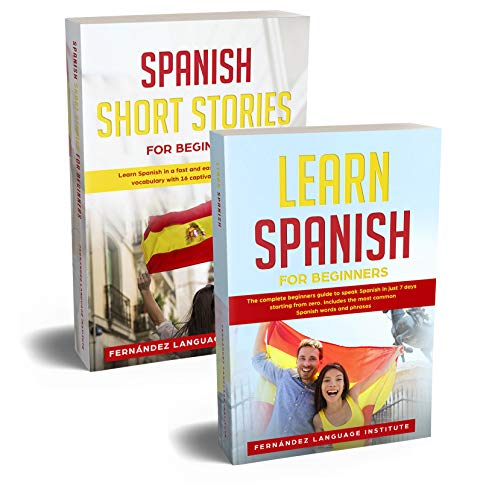Spanish for Beginners: 2 Books in 1: The Complete Beginners Guide to Learn Spanish Starting from Zero and Become Fluent in just 7 Days (English Edition)