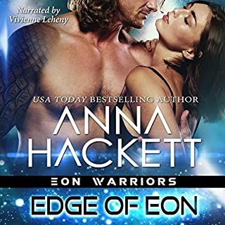 Edge of Eon     Eon Warriors, Book 1              By:                                                                                                                                 Anna Hackett                               Narrated by:                                                                                                                                 Vivienne Leheny                      Length: 6 hrs and 23 mins     79 ratings     Overall 4.7