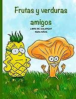 Frutas y verduras amigos libro de colorear para niños: Impresionante libro para colorear de frutas y verduras para niños de 4 a 8 años