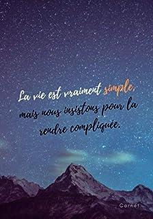 « La vie est vraiment simple, mais nous insistons pour la rendre compliquée. » ⎮ Carnet: Carnet de Notes/ de croquis - Jou...