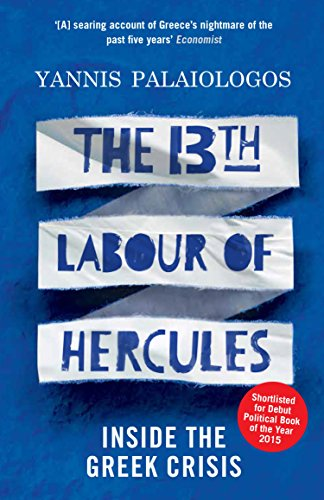 The 13th Labour of Hercules: Inside the Greek Crisis (English Edition)