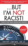 ...But I'm Not Racist!: Tools For Well Meaning Whites
