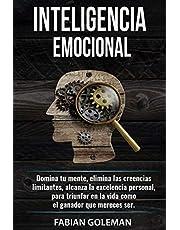 Inteligencia Emocional: Domina Tu Mente, Elimina Las Creencias Limitantes Y Alcanza La Excelencia Personal, Para Triunfar En La Vida Como El Ganador Que Mereces Ser.: 3 (Psicología positiva)