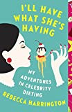 I ll Have What She s Having: My Adventures in Celebrity Dieting