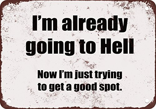 Aluminum Metal Sign 12x16 inches Metal Tin Sign I'm Already Going to Hell. Now I'm Just Trying for a Good Spot. Wall Decor