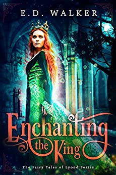 Enchanting the King: A Sleeping Beauty story... (The Fairy Tales of Lyond Series Book 1) by [E.D. Walker]