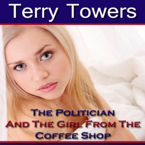 The Politician And The Girl From The Coffee Shop (New Adult Erotica) audiobook cover art