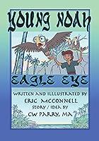 Young Noah Eagle Eye: Eagle Eye (Young Noah Adventure)