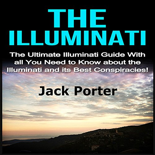 The Illuminati: The Ultimate Illuminati Guide with All You Need to Know About the Illuminati and Its Best Conspiracies! audiobook cover art