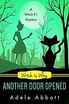 Witch Is Why Another Door Opened (A Witch P.I. Mystery Book 15) by [Adele Abbott]