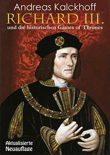 RICHARD III. UND DIE HISTORISCHEN GAMES OF THRONES: Mit einem Nachtrag über die Entdeckung des...