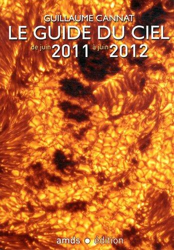 Le Guide du Ciel 2011-2012/Tous les Spectacles Celestes de Juin 2011 a Juin 2012