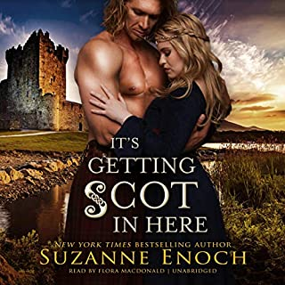 It's Getting Scot in Here     The Wild Wicked Highlanders Series, Book 1              By:                                                                                                                                 Suzanne Enoch                               Narrated by:                                                                                                                                 Flora MacDonald                      Length: 11 hrs and 46 mins     66 ratings     Overall 4.4