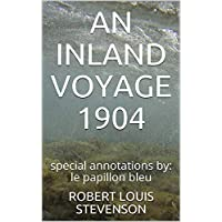 AN INLAND VOYAGE 1904: special annotations by: le papillon bleu (English Edition)