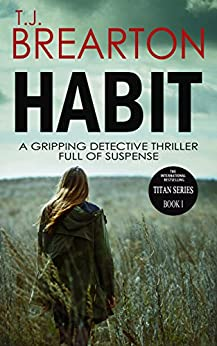 HABIT: a gripping detective thriller full of suspense (Titan Trilogy Book 1) by [T.J. BREARTON]