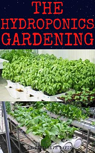 THE HYROPONICS GARDENING: Beginner's Guide to Starting Your Hydroponic System at Home :Learn How to Grow Hydroponically