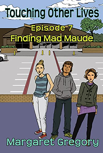 Touching Other Lives Episode 7 Finding Mad Maude.: An emerging teen psychic novelette series. (English Edition)