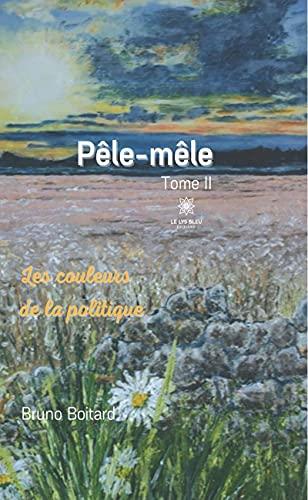 Pêle-mêle - Tome II: Les couleurs de la politique (French Edition)