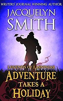 Legends of Lasniniar: Adventure Takes a Holiday (The World of Lasniniar) by [Jacquelyn Smith]