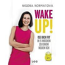 Wake up!: Iss dich fit: In 5 Wochen zu einem neuen Ich