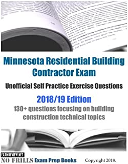 Minnesota Residential Building Contractor Exam Unofficial Self Practice Exercise Questions 2018/19 Edition: 130+ questions focusing on building construction technical topics