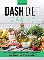 Dash Diet: 2 books in 1: The Ultimate Guide To Lose Weight, Lower Blood Pressure and Improve Your Health With Easy and Tasty Recipes - Meal Plan + Cookbook For Beginners