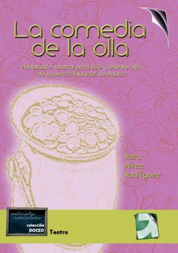 """La Comedia De La Olla: Adaptacion Teatral para ESO y Bachillerato de la obra """"Aulularia"""", de Plauto"""