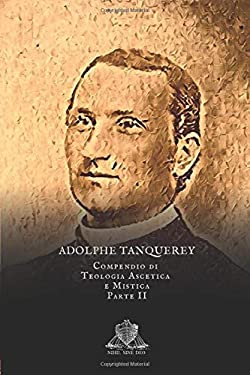 Compendio di Teologia Ascetica e Mistica: Parte II (Nihil Sine Deo) (Italian Edition)