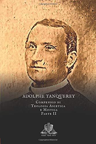 Compendio di Teologia Ascetica e Mistica: Parte II