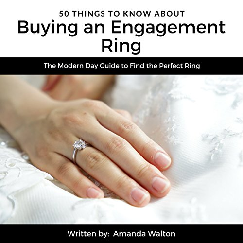 50 Things to Know About Buying an Engagement Ring: The Modern Day Guide to Find the Perfect Ring audiobook cover art