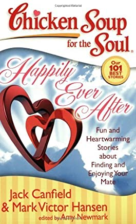 Chicken Soup for the Soul: Happily Ever After: Fun and Heartwarming Stories about Finding and Enjoying Your Mate by Jack Canfield (2008-09-30)