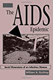The Aids Epidemic: Social Dimensions Of An Infectious Disease: Social Problems of an Infectious Disease - William A Rushing