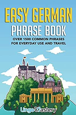 Easy German Phrase Book: Over 1500 Common Phrases For Everyday Use And Travel by Lingo Mastery