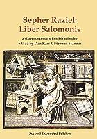 Sepher Raziel: Liber Salomonis: a 16th century Latin & English grimoire (Sourceworks of Ceremonial Magic)
