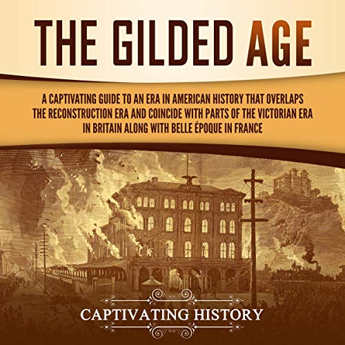 The Gilded Age Audiobook By Captivating History cover art